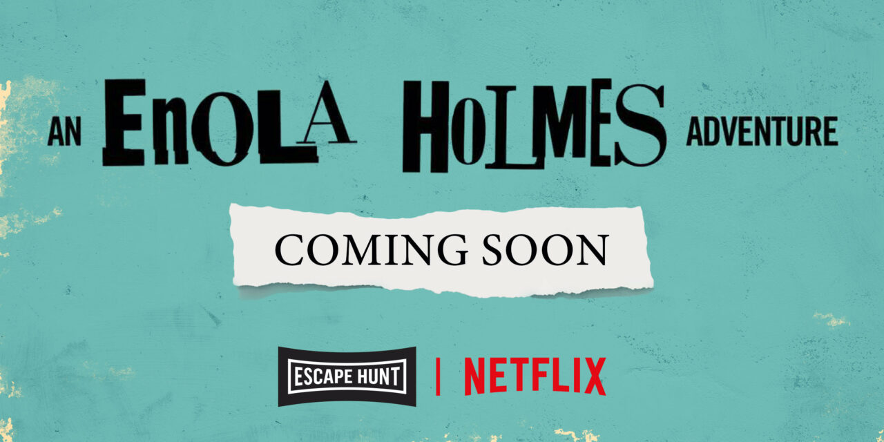 ESCAPE HUNT TO LAUNCH AN ENOLA HOLMES ADVENTURE GAME WITH NETFLIX